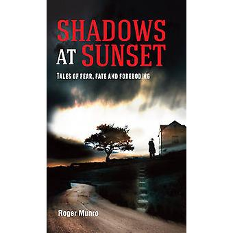 Shadows at Sunset - Tales of Fear - Fate and Foreboding by Roger Munro