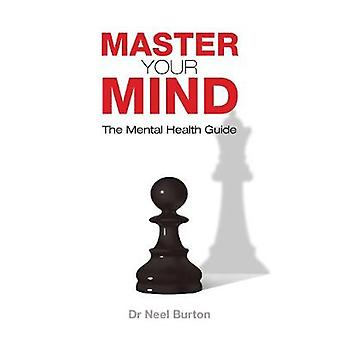 Master Your Mind - The Mental Health Guide by Neel Burton - 9780956035