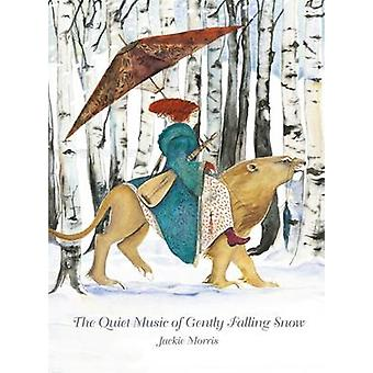 The Quiet Music of Gently Falling Snow by Jackie Morris - Jackie Morr