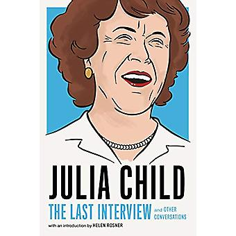 Julia Child - The Last Interview - and other conversations. by Julia Ch