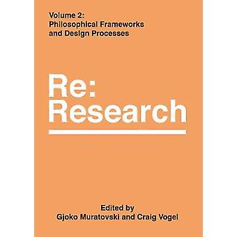Philosophical Frameworks and Design Processes - RE - Research - Volume