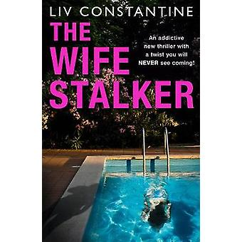 The Wife Stalker by Liv Constantine - 9780008363833 Book