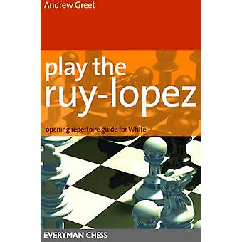 Play the Ruy Lopez by Andrew Greet - 9781857444278 Book