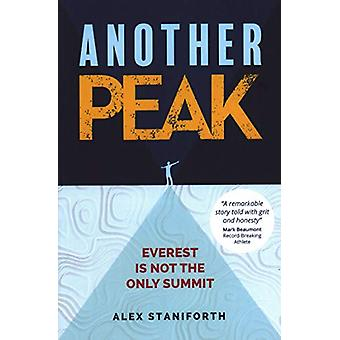 Another Peak - Everest is Not the Only Summit by Alex Staniforth - 978