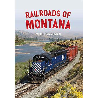 Railroads of Montana by Mike Danneman - 9781445682594 Book