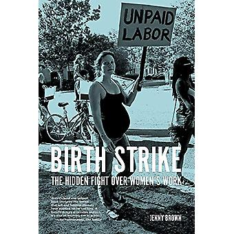 Birth Strike - The Hidden Fight over Women's Work by Jenny Brown - 978