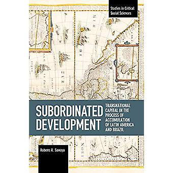 Subordinated Development - Transnational Capital in the Process of Acc