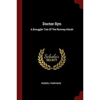 Doctor Syn - A Smuggler Tale of the Romney Marsh by Russell Thorndike