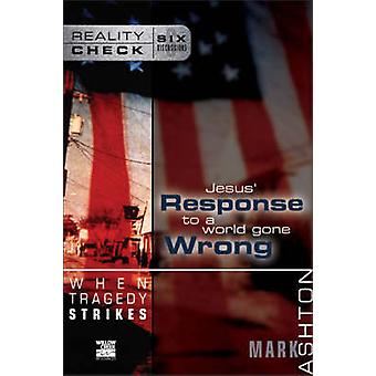 When Tragedy Strikes - Jesus' Response to a World Gone Wrong by Mark A