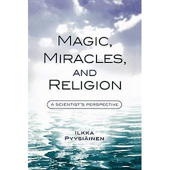 Magic - Ihmeet - ja uskonto - A Scientist's Perspective by Ilkka P