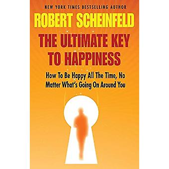 The Ultimate Key To Happiness by Robert A Scheinfeld - 9780983818328