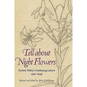 Kerro yö kukkia - Eudora Welty's puutarhanhoito kirjeitä - 1940-194