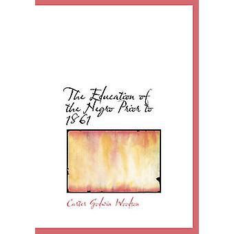 The Education of the Negro Voor 1861 door Carter Godwin Woodson