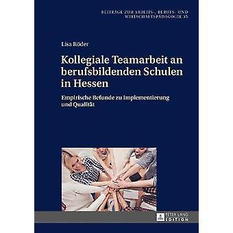 Kollegiale Teamarbeit an berufsbildenden Schulen in Hessen Empirische Befunde zu Implementierung und Qualitt 35 Beitrge Zur Arbeits Berufs Und Wirtschaftspdagogik