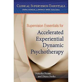 Supervision Essentials for Accelerated Experiential Dynamic Psychotherapy by Natasha C.N. PrennDiana Fosha