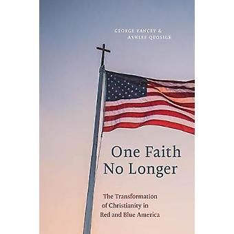 One Faith No Longer The Transformation of Christianity in Red and Blue America