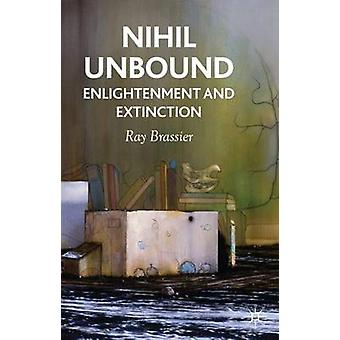 Nihil Unbound Enlightenment and Extinction by Brassier & Ray