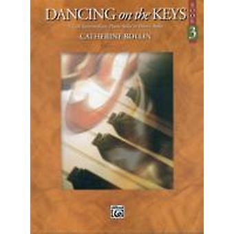 Dancing on the Keys Book 3 5 Late Intermediate Piano Solos in Dance Styles av kompositören Catherine Rollin