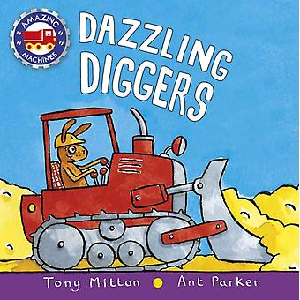 Dazzling Diggers by Tony Mitton & Ant Parker