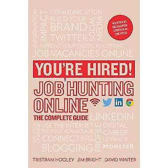 You're Hired! Job Hunting Online - The Complete Guide by Tristram Hool