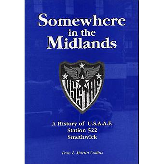 Somewhere in the Midlands - A History of U.S.A.A.F.Station 522 - Smeth