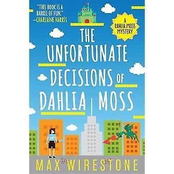 Die unglücklichen Entscheidungen der Dahlie Moss von Max Wirestone - 978031638