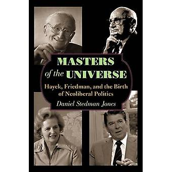 Masters of the Universe - Hayek - Friedman - and the Birth of Neoliber