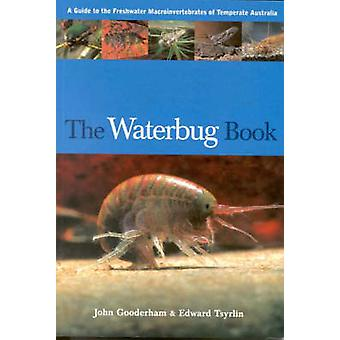 The Waterbug Book - A Guide to the Freshwater Macroinvertebrates of Te