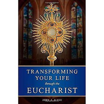 Transforming Your Life Through the Eucharist