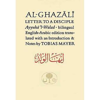 Al-Ghazali Letter to a Disciple : Ayyuhal-Walad