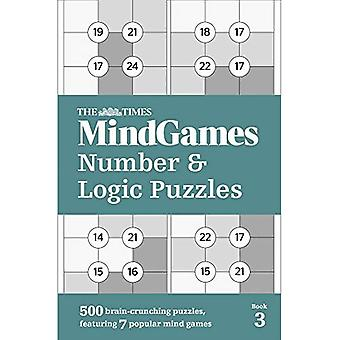 The Times Mind Games Number and Logic Puzzles Book 3: 500 brain-crunching� puzzles, featuring 7 popular mind games