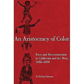 Een aristocratie van kleur: Race en de wederopbouw in Californië en het westen, 1850-1890 (Race en cultuur in het Amerikaanse Westen)