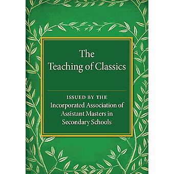 The Teaching of Classics by Assistant Masters in Secondary Schools
