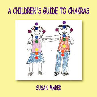 A Childrens Guide to Chakras by Marek & Susan