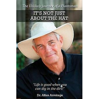 Its Not Just About the Hat The Unlikely Journey of a Plantsman by Armitage & Allan