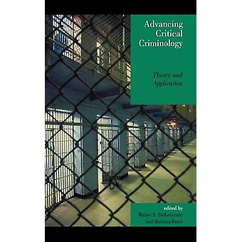 Advancing Critical Criminology Theory and Application by Dekeseredy & Walter