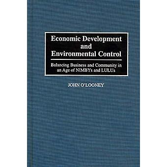 Economic Development and Environmental Control Balancing Business and Community in an Age of Nimbys and Lulus by OLooney & John