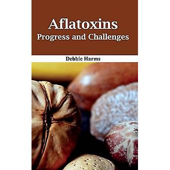 Aflatoxins Progress and Challenges by Harms & Debbie