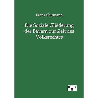 Sterben Sie Soziale Gliederung der Bayern Zur Zeit des Volksrechtes von Gutmann & Franz