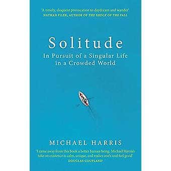 Ensomhed - i jagten på et enestående liv i en overfyldt verden af Michael