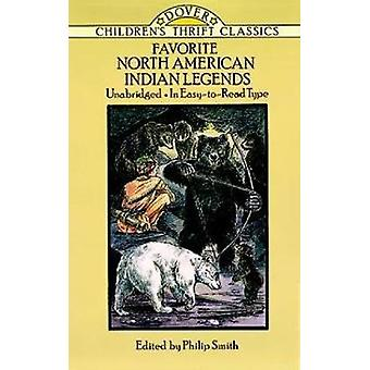 Favorite North American Indian Legends by Philip Smith - 978048627822
