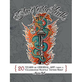 Slave to the Needle - 20 Years of Original Art from a Celebrated Seatt