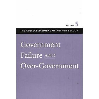 Government Failure and Over-Government - v. 5 by Colin Robinson - 9780