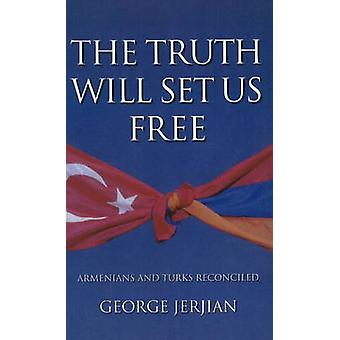 The Truth Will Set Us Free - Armenians and Turks Reconciled by George