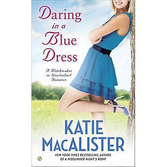 Daring in A Blue Dress - A Matchmaker in Wonderland Romance by Katie M