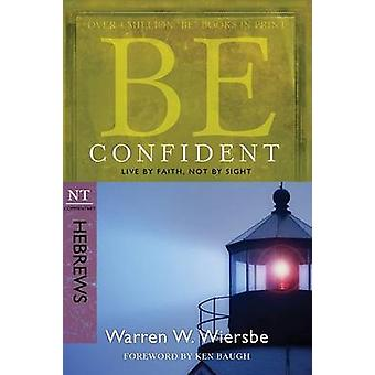 Be Confident - Hebrews - Live by Faith - Not by Sight by Warren Wiersb