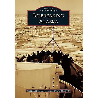 Icebreaking Alaska by Jeffrey D Hartman - 9781467131087 Book