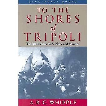 To the Shores of Tripoli by Abc Whipple - 9781557509666 Book
