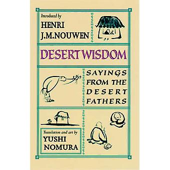 Desert Wisdom - Sayings from the Desert Fathers (Revised edition) by J