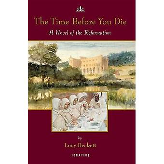 The Time Before We Die - A Novel of Reformation by Lucy Beckett - 9781